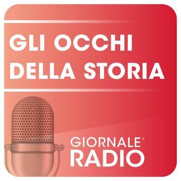 Giornale Radio Podcast Gli Occhi della Storia
